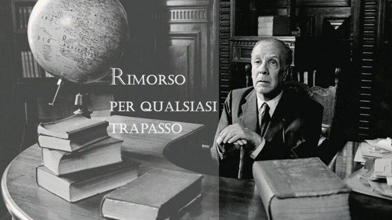 """Rimorso per qualsiasi trapasso"", poesia di Jorge Luis Borges"