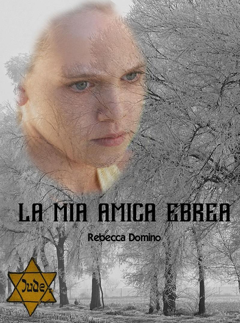 """""""La mia amica ebrea"""", romanzo di Rebecca Domino: il lato nascosto dell'Olocausto"""