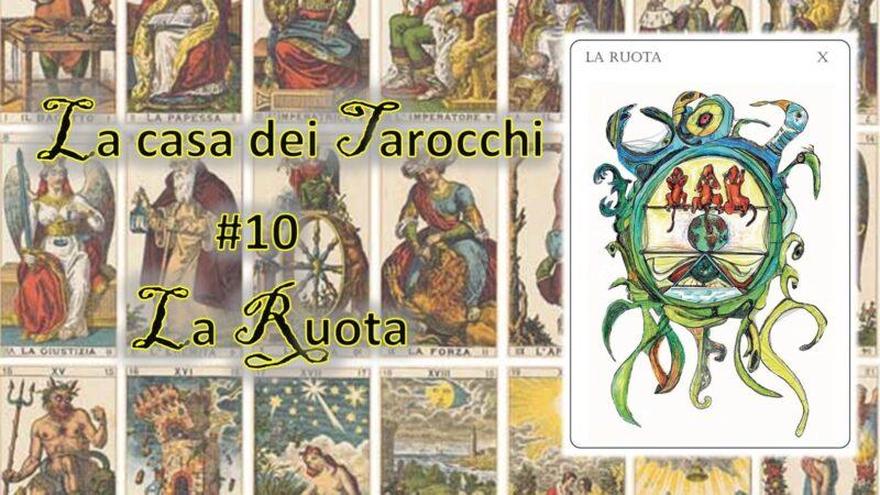 La casa dei Tarocchi #10: il girotondo della Ruota