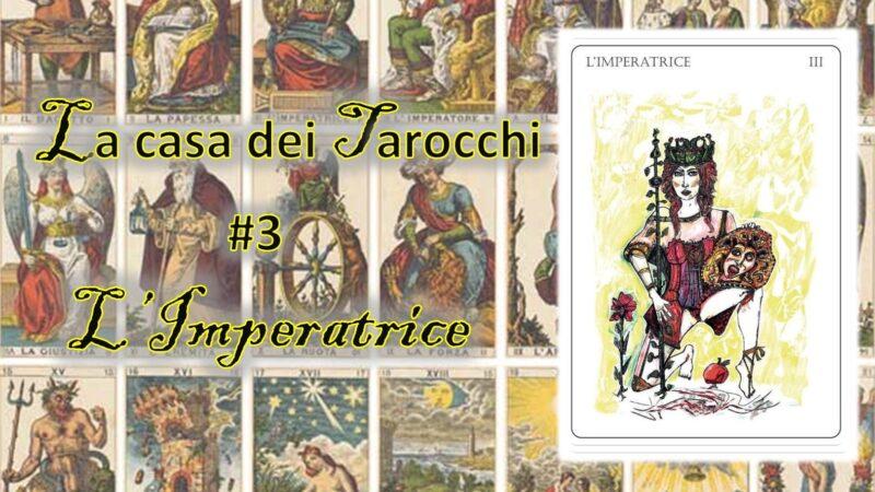 La casa dei Tarocchi #3: la nostra Imperatrice