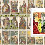 La casa dei Tarocchi #5: ognuno ha il Papa che si merita