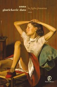 """""""La figlia femmina"""" di Anna Giurickovic Dato: quando amore e violenza si insinuano subdolamente"""