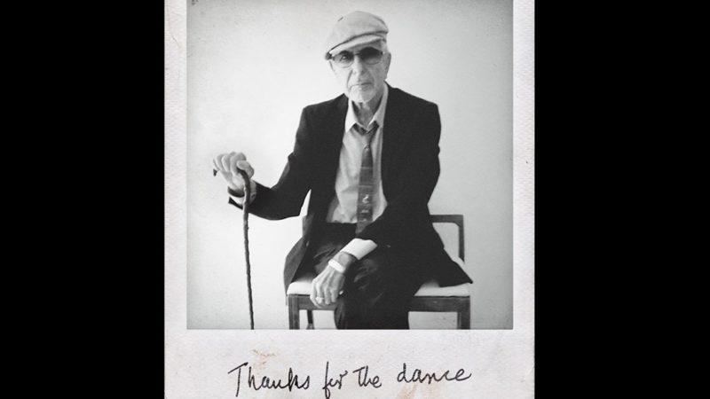 """""""Thanks for the Dance"""", album postumo di Leonard Cohen: la voce come ponte tra il mondo dei vivi e quello dei morti"""