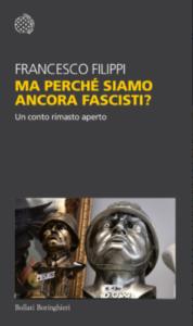 Ma perché siamo ancora fascisti? di Francesco Filippi