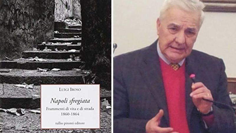 """""""Napoli sfregiata"""" di Luigi Iroso: onori e disonori di Garibaldi, dittatore a Napoli"""