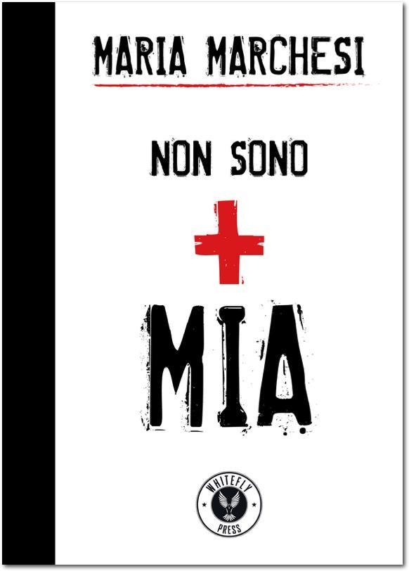 """""""Non sono + mia"""" di Maria Marchesi: un'autrice senza volto, senza passato, senza identità"""