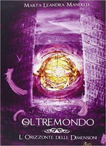 Oltremondo – L'orizzonte delle dimensioni di Marta Leandra Mandelli