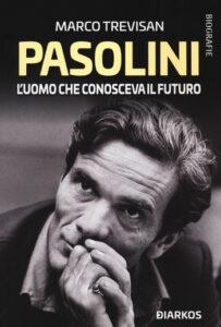 Pasolini – L'uomo che conosceva il futuro di Marco Trevisan
