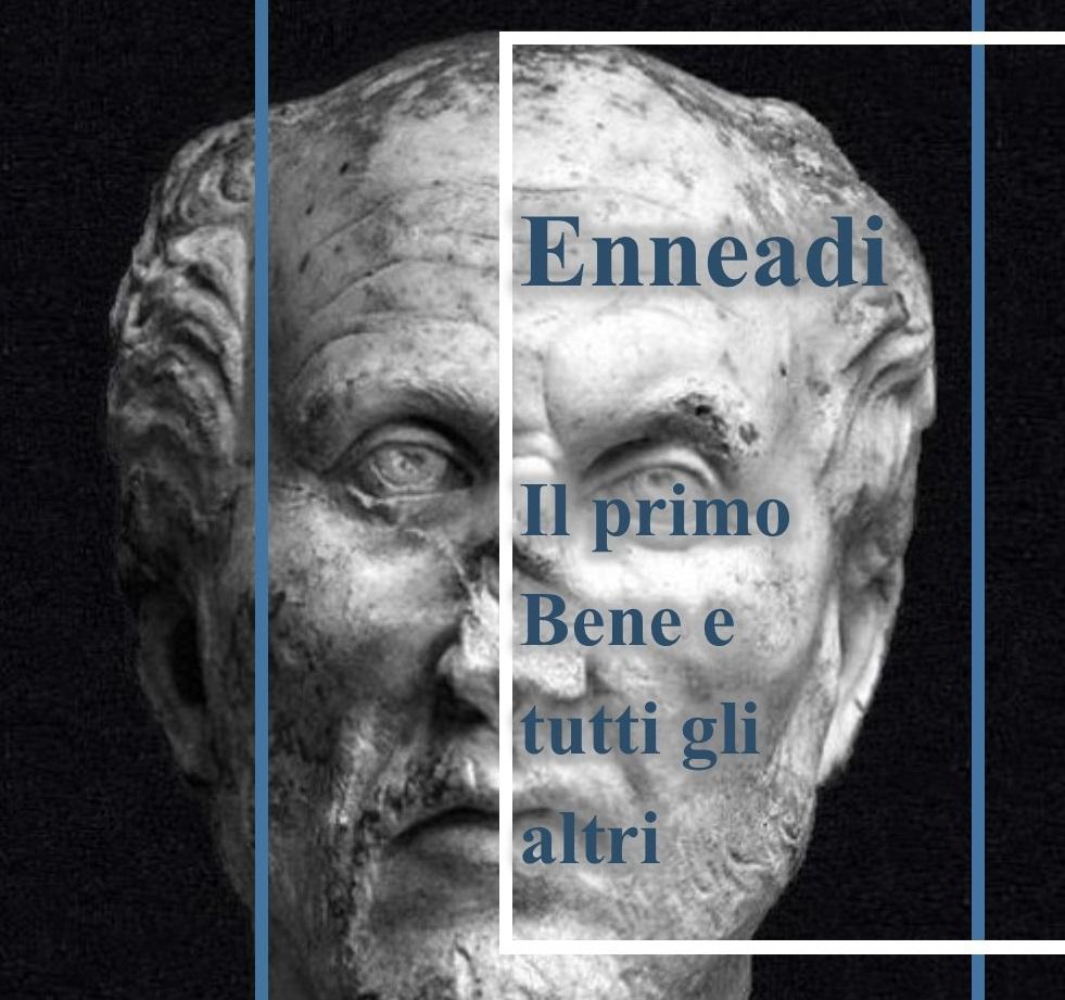 Dalle Enneadi secondo Plotino: il primo bene e tutti gli altri