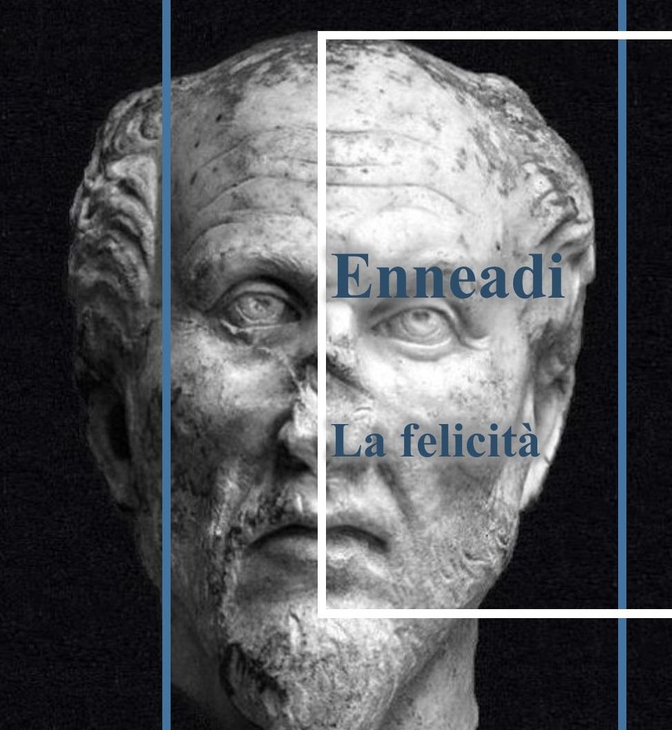 Dalle Enneadi secondo Plotino: la felicità