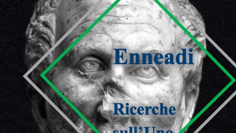 Dalle Enneadi secondo Plotino: come dal primo principio derivi ciò che viene dopo il primo, ricerche sull'Uno