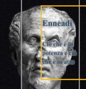 Plotino - Enneadi - ciò che è in potenza e ciò che è in atto