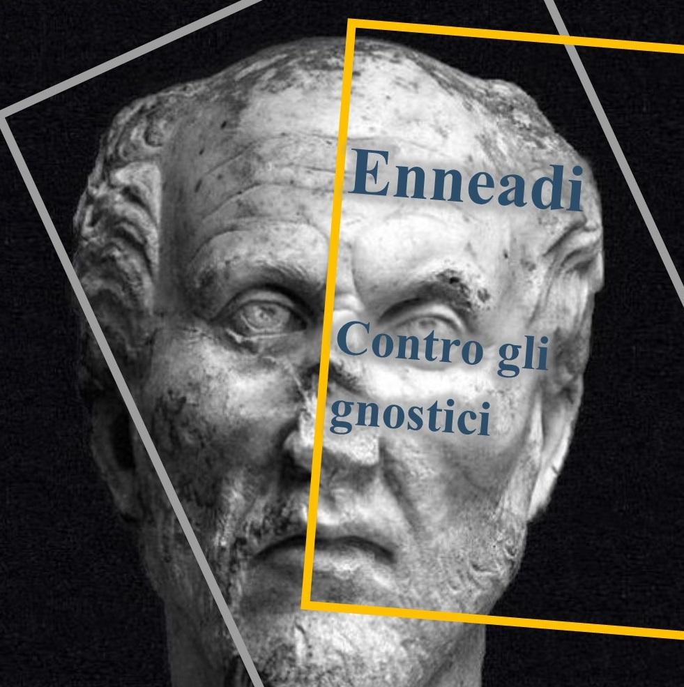 Dalle Enneadi secondo Plotino: contro gli gnostici