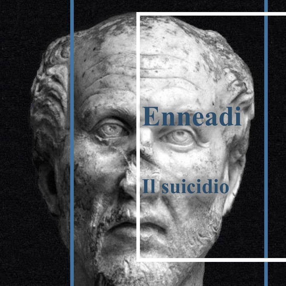 Dalle Enneadi secondo Plotino: il suicidio