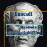 Dalle Enneadi secondo Plotino: il volontario e la volontà dell'Uno