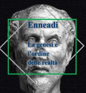 Plotino - Enneadi - la genesi e l'ordine delle realtà