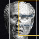 Dalle Enneadi secondo Plotino: la materia