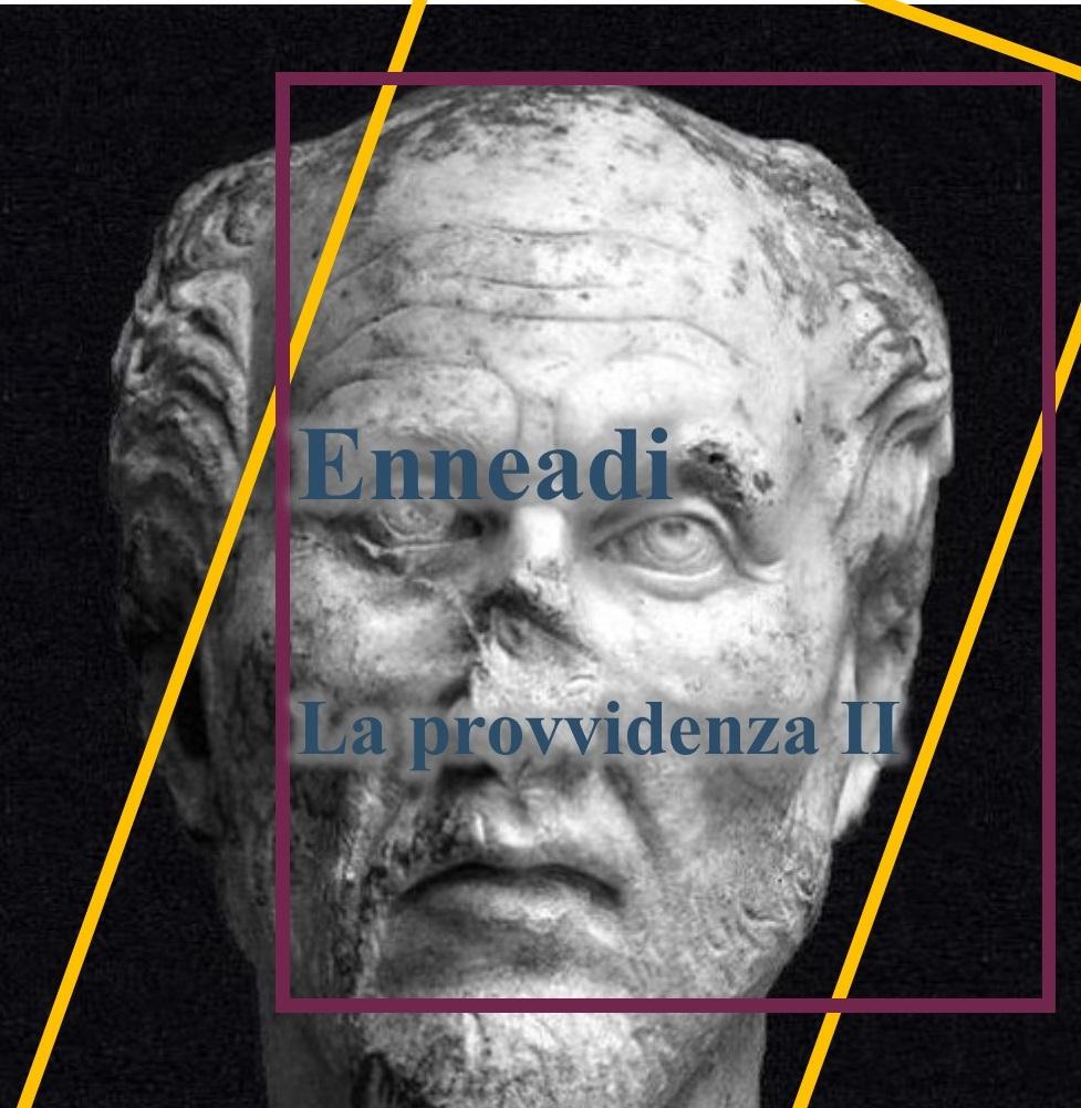 Dalle Enneadi secondo Plotino: la provvidenza II