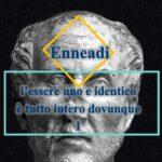 Dalle Enneadi secondo Plotino: che cosa significhi che l'essere uno e identico è tutto intero dovunque I
