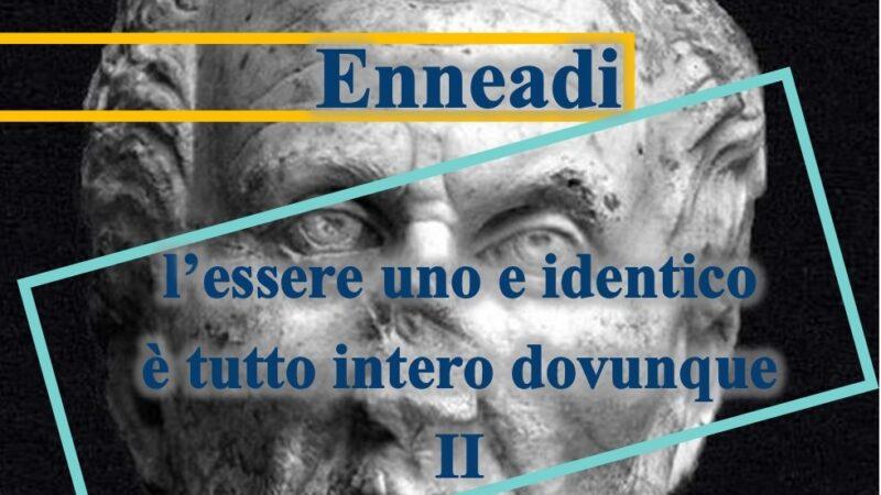 Dalle Enneadi secondo Plotino: che cosa significhi che l'essere uno e identico è tutto intero dovunque II
