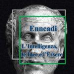 Dalle Enneadi secondo Plotino: l'Intelligenza, le Idee e l'Essere
