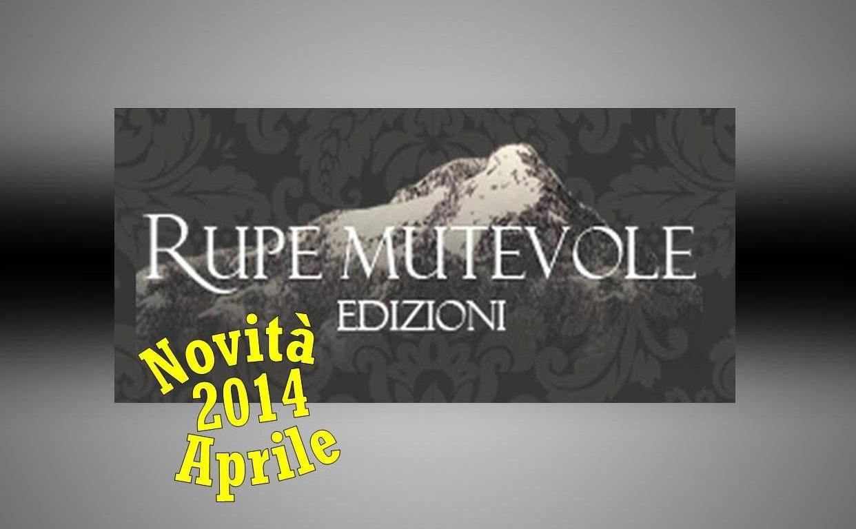 Le novità editoriali di aprile 2014 della casa editrice Rupe Mutevole Edizioni