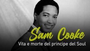 Sam Cooke – Vita e morte del principe del soul