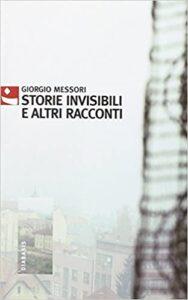 Storie invisibili e altri racconti di Giorgio Messori