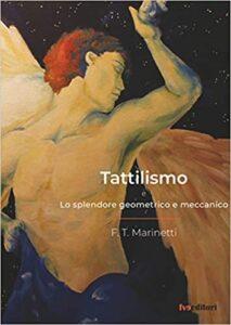 Tattilismo e Lo splendore geometrico e meccanico di Filippo Tommaso Marinetti