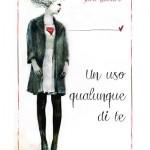 """""""Un uso qualunque di te"""", libro di Sara Rattaro – recensione di Rebecca Mais"""