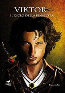 """""""Viktor – Il Ciclo della Rinascita Vol. 1"""", di Francesco Leo: la lotta per la libertà tra male e mondi fantastici"""