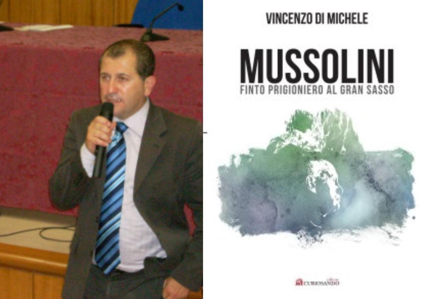 Falsa prigionia di Mussolini al Gran Sasso, testimonianze inedite per una storia da riscrivere – Vincenzo Di Michele