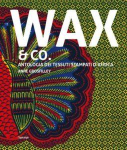 WAX & Co - Antologia dei tessuti stampati d'Africa
