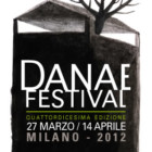"""XIV edizione del """"Danae Festival"""" a Milano, dal 27 marzo al 14 aprile 2012"""