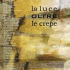 """""""La luce oltre le crepe"""": antologia poetica curata da Roberta De Tomi e Luca Gilioli – recensione"""