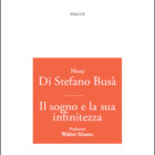 """""""Il sogno e la sua infinitezza"""" testo poetico di Ninnj Di Stefano Busà – recensione di Franco Campegiani"""