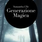 """Intervista di Rebecca Mais a Samantha L'Ile ed al suo libro """"Generazione magica"""""""