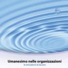 """""""Umanesimo nelle organizzazioni – le emozioni al lavoro"""" di Roberto e Fulvia Ceccarelli e Carmelo Torrisi"""