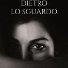 """Intervista di Michela Zanarella ad Elisabetta Bagli ed al suo """"Dietro lo sguardo"""""""