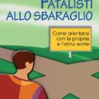 """È uscito """"Fatalisti allo sbaraglio"""", manuale di Francesco Baccilieri"""