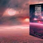 """""""Ferro sette"""", romanzo di Francesco Troccoli – recensione di Lorenzo Carbone"""