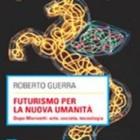 """Presentazione de """"Futurismo per la Nuova Umanità"""" di Roby Guerra, 14 luglio 2012, Ferrara"""