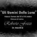 """""""Gli Uomini Della Luna"""" dal 23 al 28 ottobre, nelle sale espositive del Palazzo Caetani a Cisterna Di Latina (LT)"""