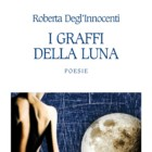 """""""I Graffi della Luna"""" di Roberta Degl'Innocenti – recensione di Marzia Carocci"""