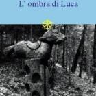 """L'ombra di Luca: una selezione delle recensioni inviate per il """"Concorso L'ombra di Luca"""""""