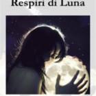 """Intervista di Pietro De Bonis a Francesca Coppola ed al suo """"Respiri di Luna"""""""