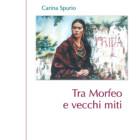 """Il verso come percezione del mito, """"Tra Morfeo e vecchi miti"""" di Carina Spurio"""