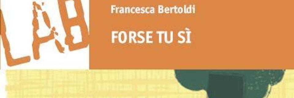 """Intervista di Alessia Mocci a Francesca Bertoldi ed al suo """"Forse tu sì"""""""