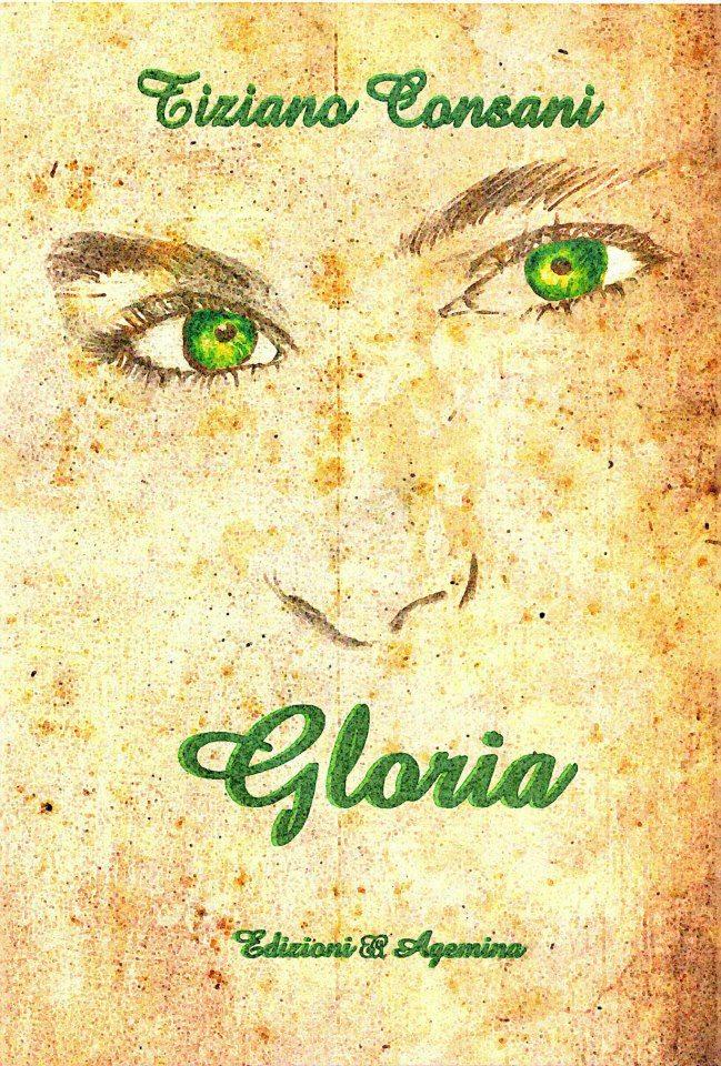 """""""Gloria"""" di Tiziano Consani – prefazione di Marzia Carocci"""