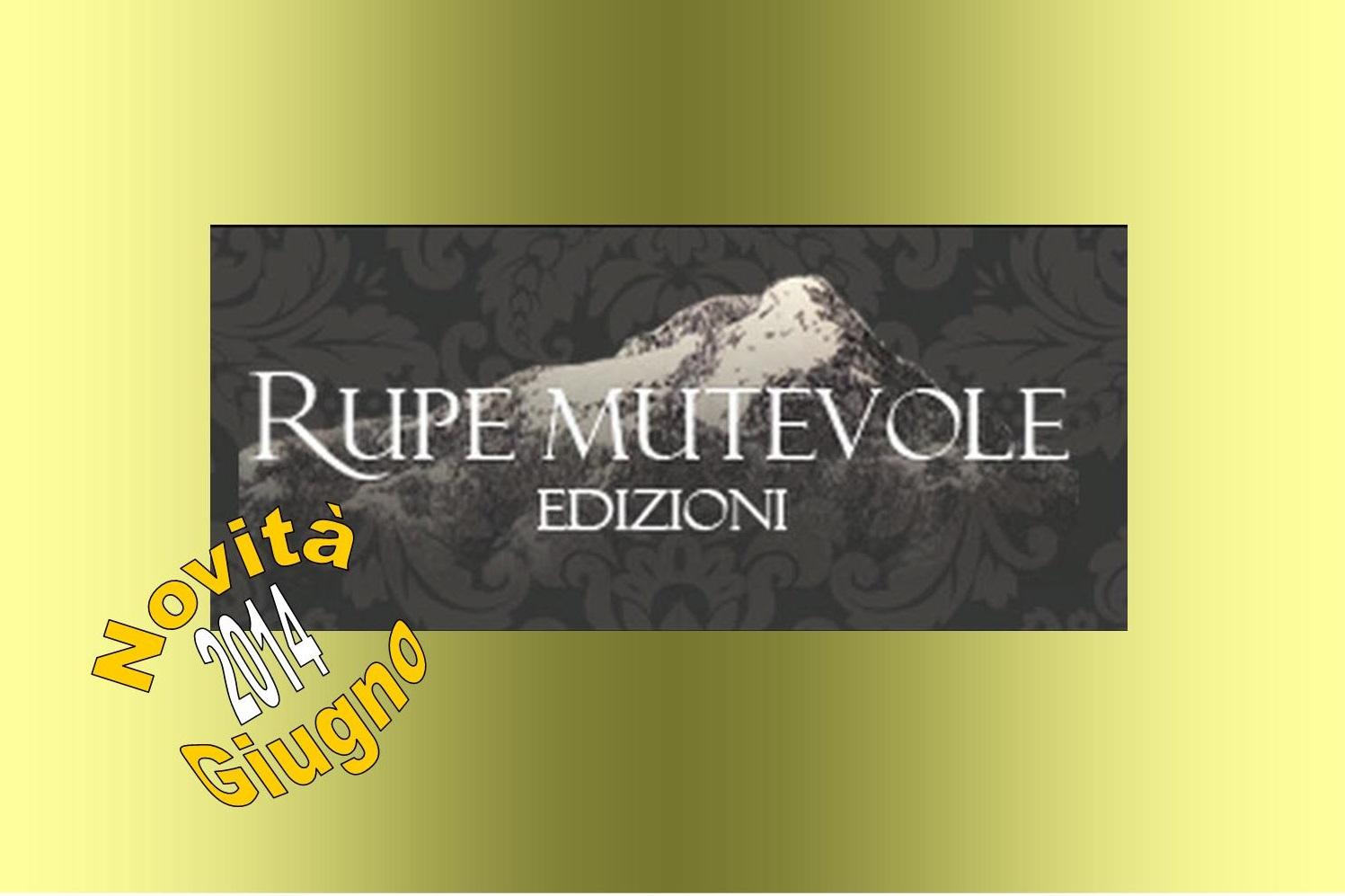 Le novità editoriali di giugno 2014 della casa editrice Rupe Mutevole Edizioni